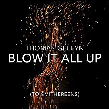 Blow It All Up (To Smithereens)