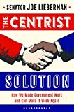 The Centrist Solution: How We Made Government Work and Can Make It Work Again