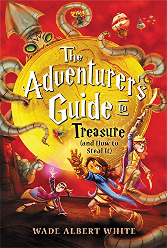 Compare Textbook Prices for The Adventurer's Guide to Treasure and How to Steal It The Adventurer's Guide, 3 Illustrated Edition ISBN 9780316518444 by White, Wade Albert