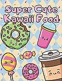 Super Cute Kawaii Food: Adorable Coloring Book Fun and Relaxing