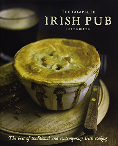 The Complete Irish Pub Cookbook: The Best of Traditional and Contemporary Irish Cooking