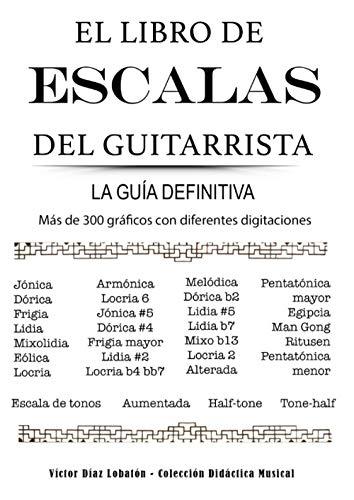 EL LIBRO DE ESCALAS DEL GUITARRISTA: La guia definitiva