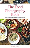 The Food Photography Book. 200 Amazing Quality Food Photo (English Edition)