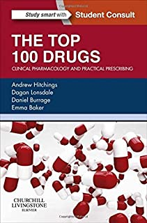 The Top 100 Drugs: Clinical Pharmacology and Practical Prescribing, 1e by Andrew Hitchings BSc(Hons) MBBS PhD MRCP FHEA FF...