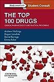The Top 100 Drugs: Clinical Pharmacology and Practical Prescribing, 1e by Andrew Hitchings BSc(Hons) MBBS PhD MRCP FHEA FFICM Dagan Lonsdale BSc(Hons) MBBS MRCP FHEA Daniel Burrage BSc(Hons) MBBS MSc (Med Ed) MRCP FHEA Emma Baker MBChB PhD FRCP FBPhS(2014-05-28)