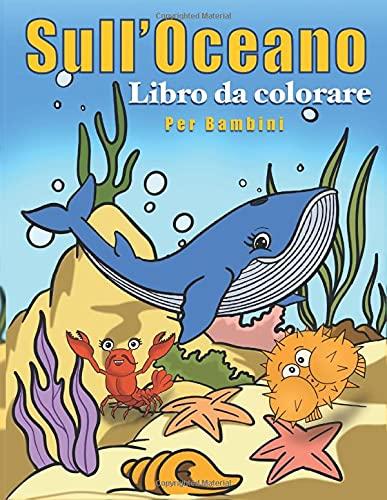 libro da colorare sull'oceano per Bambini: simpatici animali dell'oceano e fantastiche creature marine, sott'acqua, vita marina, 30 graziosi design unici, grande formato