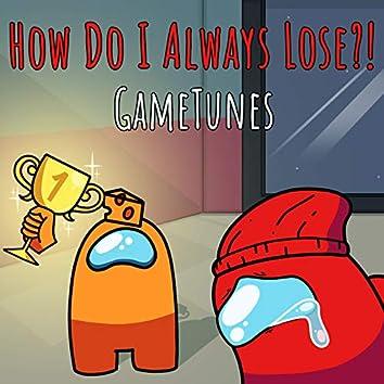How Do I Always Lose?!