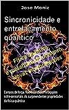 Sincronicidade e entrelaçamento quântico. Campos de força, não-localidade, percepções extra-sensoriais. As surpreendentes propriedades da física quântica.
