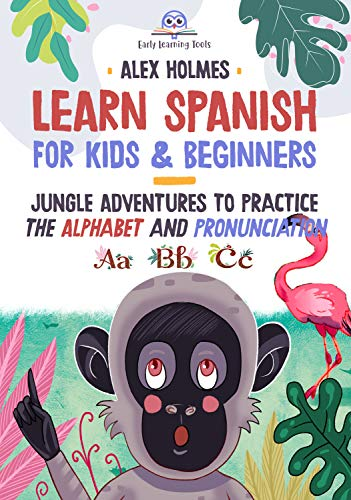 Learn Spanish for Kids & Beginners: Jungle Adventures to Practice Alphabet and Pronunciation (Early Readers Kids and Beginners Spanish with Sony Book 2) (English Edition)