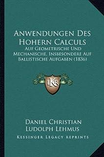 Anwendungen Des Hohern Calculs: Auf Geometrische Und Mechanische, Insbesondere Auf Ballistische Aufgaben (1836)