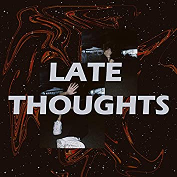 Late Thoughts