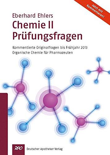 Chemie II - Prüfungsfragen: Kommentierte Originalfragen bis Frühjahr 2013Organische Chemie für Pharmazeutenfür Pharmazeuten