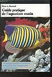 Guide Pratique de l'aquarium marin avec 60 poissons tropicaux les plus fréquemment tenus en aquarium et 36 invertébrés