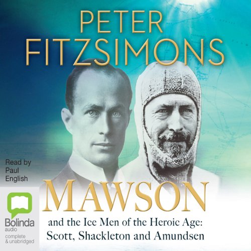 Mawson and the Ice Men of the Heroic Age     Scott, Shackleton and Amundsen              By:                                                                                                                                 Peter FitzSimons                               Narrated by:                                                                                                                                 Paul English                      Length: 23 hrs and 54 mins     71 ratings     Overall 4.7