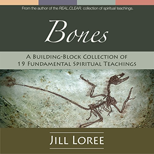 Bones     A Building-Block Collection of 19 Fundamental Spiritual Teachings              By:                                                                                                                                 Jill Loree                               Narrated by:                                                                                                                                 Jill Loree                      Length: 6 hrs and 46 mins     Not rated yet     Overall 0.0
