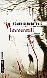 Immerstill: Thriller (Thriller von Roman Klementovic 1)