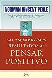 Los Asombrosos Resultados de Pensar Positivo (The Amazing Results of Positive Thinking) (Spanish Edition)