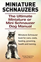 Miniature Schnauzers. The Ultimate Miniature or Mini Schnauzer Dog Manual