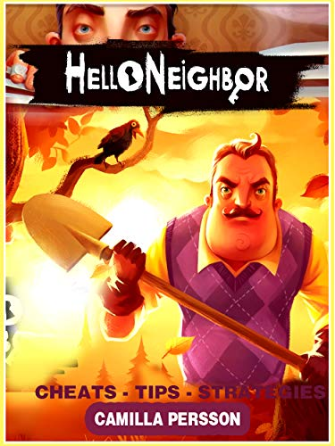 Hello Neighbor Complete Tips and Tricks / Cheats / Guide / Secrets key / Walkthrough and more (English Edition)