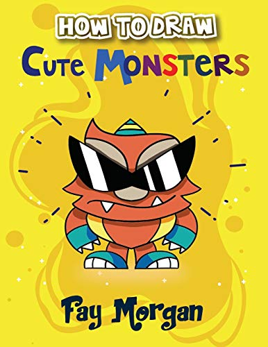 How to Draw Cute Monsters for Kids: Step by Step to Learn Drawing Cute Monsters. (Step-By-Step Drawing Books for Kids)