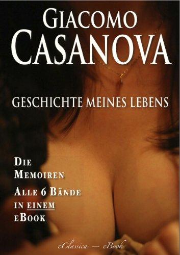 Casanova: Geschichte meines Lebens | Die Memoiren | Alle sechs Bände in einem eBook...