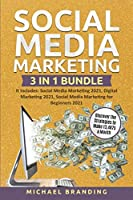 Social Media Marketing 3 in 1 Bundle: It includes: Social Media Marketing 2021, Digital Marketing 2021, Social Media Marketing for Beginners 2021 - Discover the Strategies to Make 13,487$ a Month