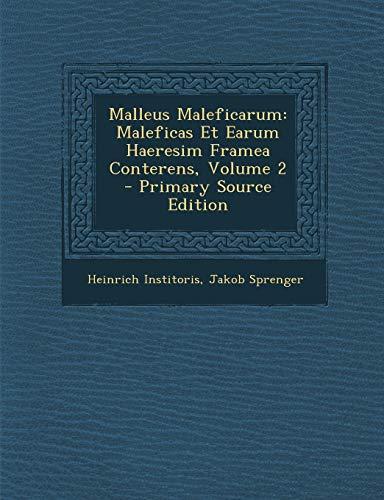Malleus Maleficarum: Maleficas Et Earum Haeresim Framea Conterens, Volume 2