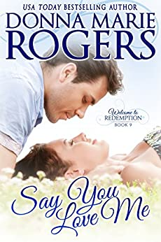 Say You Love Me (Welcome To Redemption Book 9) by [Donna Marie Rogers]