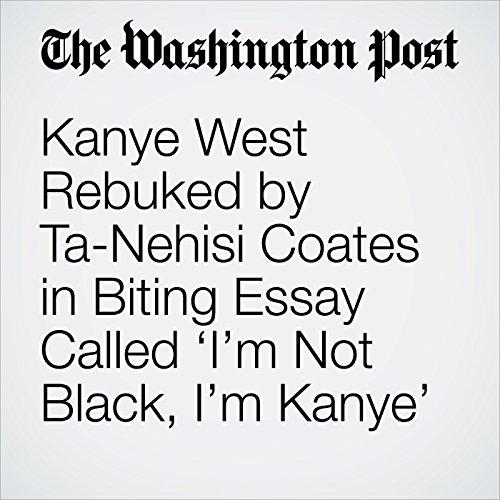 Kanye West Rebuked by Ta-Nehisi Coates in Biting Essay Called 'I'm Not Black, I'm Kanye' copertina
