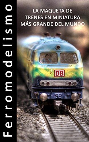 Ferromodelismo - La Maqueta de trenes en miniatura más grande del mundo - Libro...