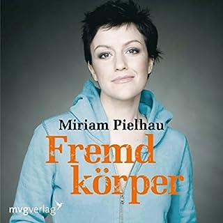 Fremdkörper                   Autor:                                                                                                                                 Miriam Pielhau                               Sprecher:                                                                                                                                 Miriam Pielhau                      Spieldauer: 7 Std. und 24 Min.     49 Bewertungen     Gesamt 4,4