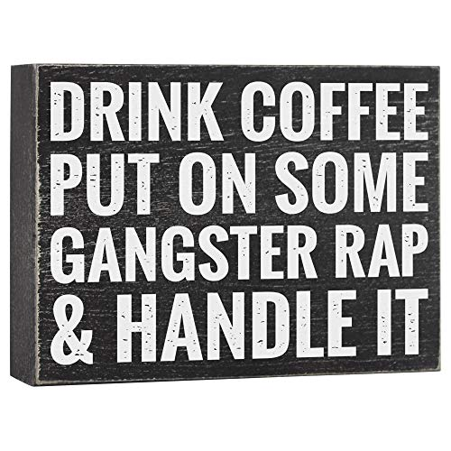 Drink Coffee Put on Some Gangster Rap and Handle It - Office Decor - 6x8 Funny Kitchen Wood Box Plaque Home Desk Decoration or Coffee Bar Sign