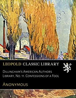 Dillingham's American Authors Library, No. 11. Confessions of a Fool