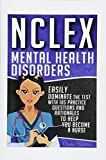 NCLEX: Mental Health Disorders: Easily Dominate The Test With 105 Practice Questions & Rationales to Help You Become a Nurse! (Nursing Review ... Test Success, NCLEX-RN Trainer) (Volume 4)