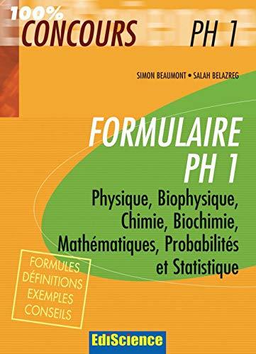 Formulaire PH1: Physique, Biophysique, Chimie, Biochimie, Mathématiques, Probabilités et Statistique
