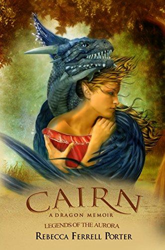 Book: Cairn - A Dragon Memoir (Legends of the Aurora Book 2) by Rebecca Ferrell Porter