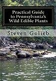 Practical Guide to Pennsylvania s Wild Edible Plants: A Survival Handbook