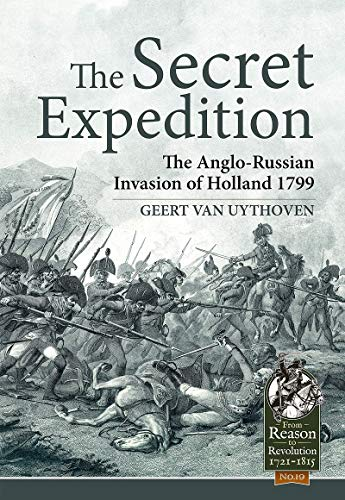 The Secret Expedition: The Anglo-Russian Invasion of Holland 1799 (From Reason to Revolution)