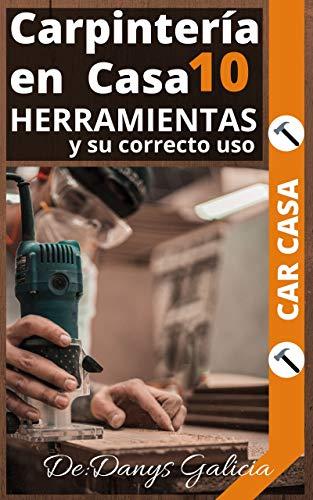 Carpintería en casa 10.: Herramientas y su correcto uso. (Carpintería en Casa.)