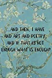 ...and then, I have nature and art and poetry, and if that is not enough, what is enough?: Van Gogh Notebook Journal Composition Blank Lined Diary Notepad 120 Pages Paperback Flowers