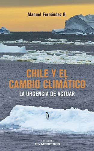 Chile y el cambio climático: La urgencia de actuar (Spanish Edition)