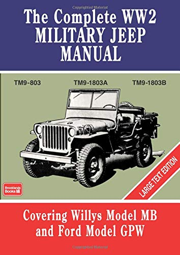 The Complete WW2 Military Jeep Manual: TM9-803 TM9-1803A TM9-1803B Large Text Edition Covering Willys Model MB and Ford Model GPW