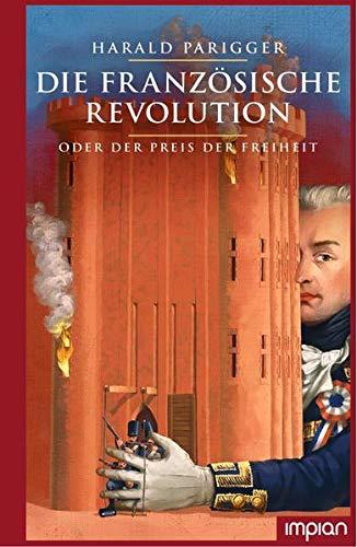 Die Französische Revolution oder der Preis der Freiheit