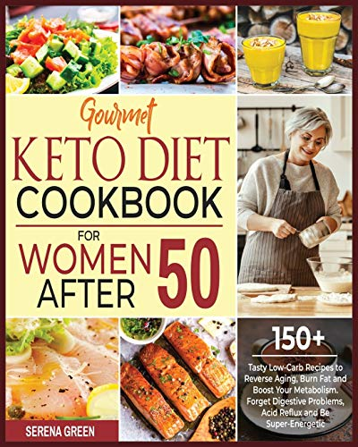 Gourmet Keto Diet Cookbook For Women After 50: 150+ Tasty Low-Carb Recipes to Reverse Aging, Burn Fat and Boost Your Metabolism. Forget Digestive Problems, Acid Reflux and Be Super-Energetic (Ketosis)