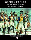 Orphan Eagles: Polish Armies of the Napoleonic Wars