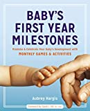 Baby's First Year Milestones: Promote and Celebrate Your Baby's Development with Monthly Games and Activities
