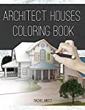 Architect Houses - Coloring Book: Detailed & Relaxing! Exterior Design Houses, Buildings Architecture Designs - Real Estate Drawings to Color