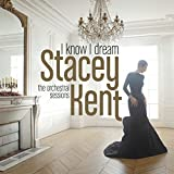 I Know I Dream: The Orchestral Sessions - Stacey Kent