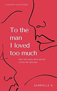 To the man I loved too much: And the ones who never loved me enough