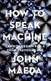 How to Speak Machine: Computational Thinking for the Rest of Us - John Maeda
